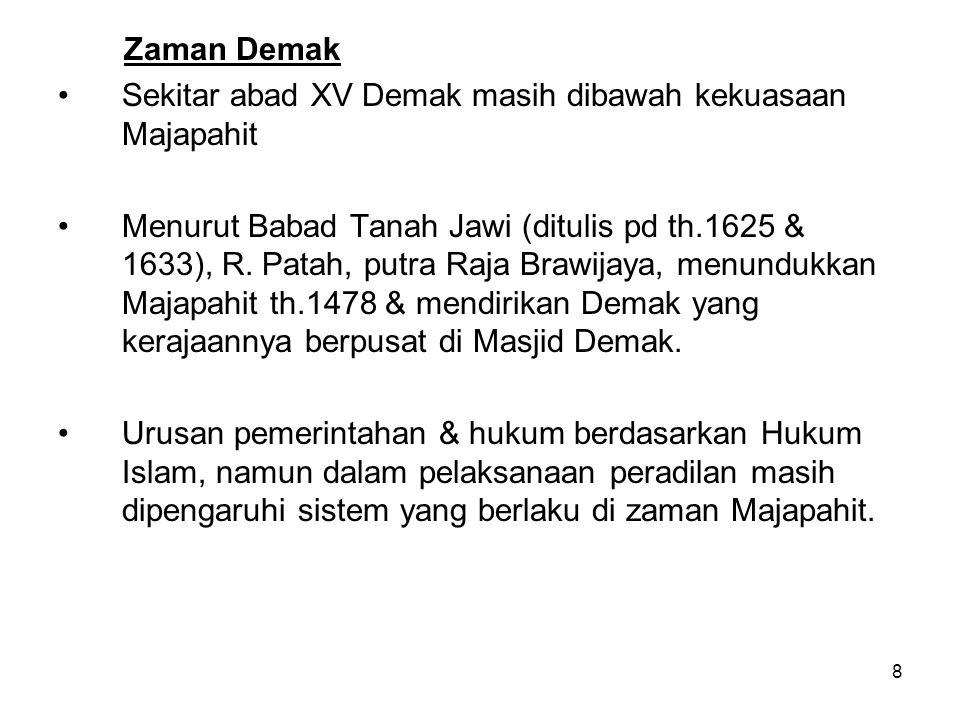 8 Zaman Demak Sekitar abad XV Demak masih dibawah kekuasaan Majapahit Menurut Babad Tanah Jawi (ditulis pd th.1625 & 1633), R. Patah, putra Raja Brawi