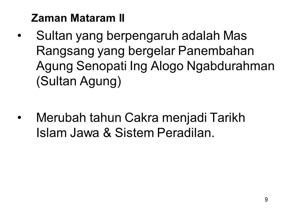 9 Zaman Mataram II Sultan yang berpengaruh adalah Mas Rangsang yang bergelar Panembahan Agung Senopati Ing Alogo Ngabdurahman (Sultan Agung) Merubah t