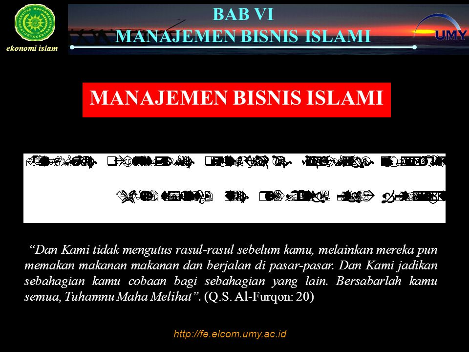 Click to edit Master text styles –Second level Third level –Fourth level »Fifth level http://fe.elcom.umy.ac.id BAB VI MANAJEMEN BISNIS ISLAMI ekonomi