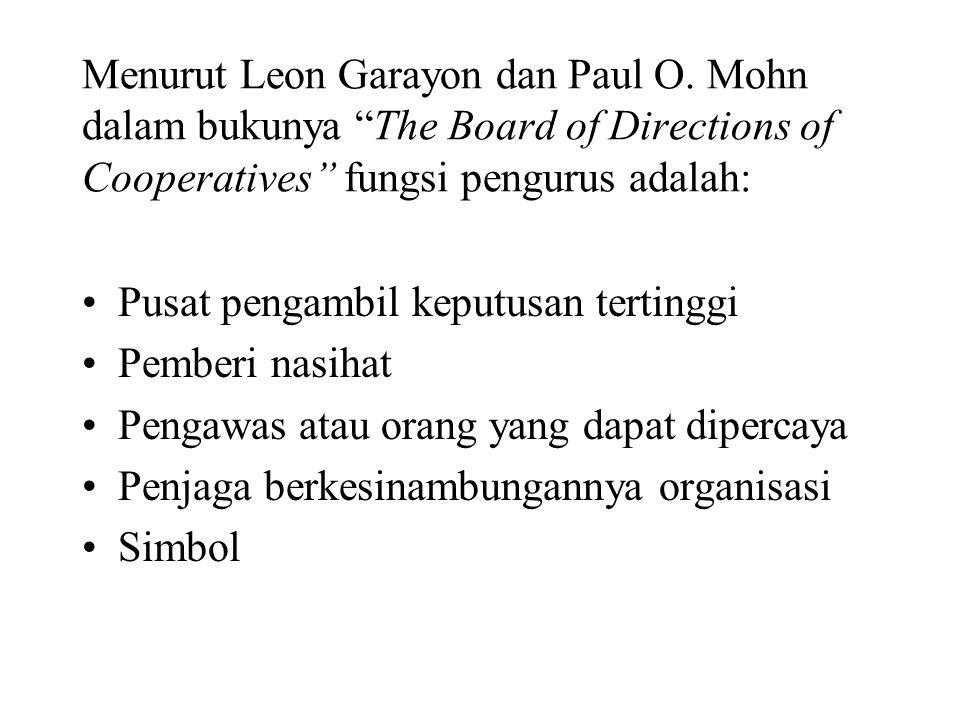 """Menurut Leon Garayon dan Paul O. Mohn dalam bukunya """"The Board of Directions of Cooperatives"""" fungsi pengurus adalah: Pusat pengambil keputusan tertin"""
