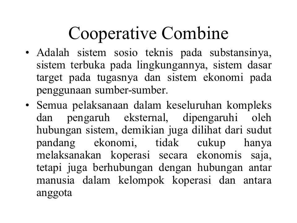 Cooperative Combine Adalah sistem sosio teknis pada substansinya, sistem terbuka pada lingkungannya, sistem dasar target pada tugasnya dan sistem ekonomi pada penggunaan sumber-sumber.