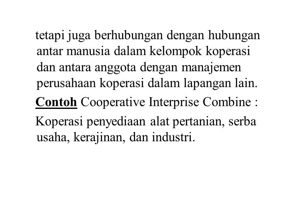 tetapi juga berhubungan dengan hubungan antar manusia dalam kelompok koperasi dan antara anggota dengan manajemen perusahaan koperasi dalam lapangan lain.