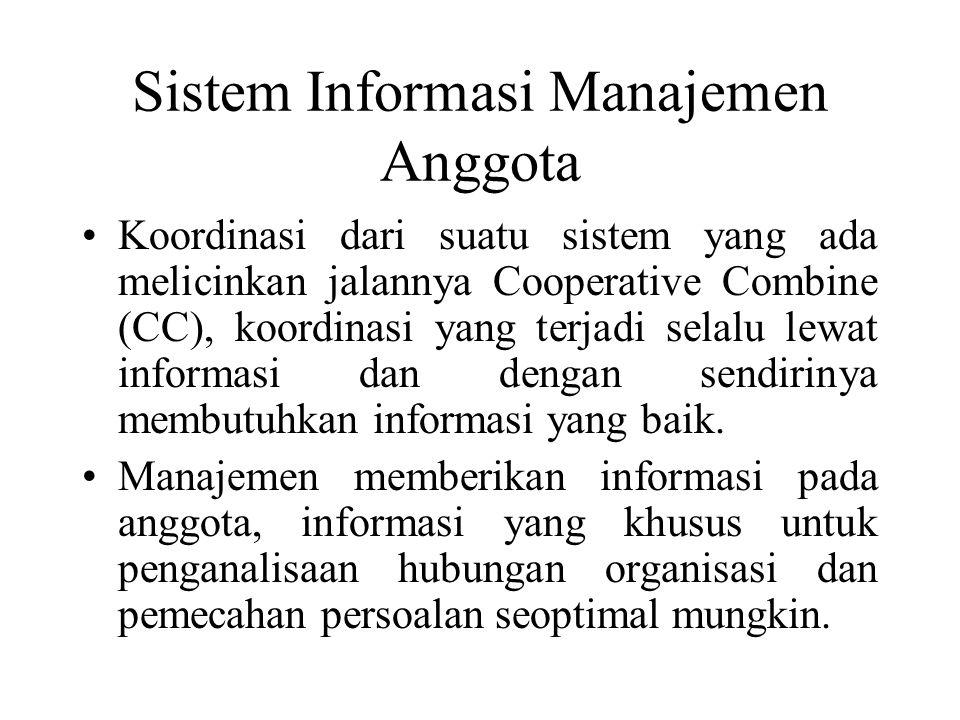 Sistem Informasi Manajemen Anggota Koordinasi dari suatu sistem yang ada melicinkan jalannya Cooperative Combine (CC), koordinasi yang terjadi selalu lewat informasi dan dengan sendirinya membutuhkan informasi yang baik.