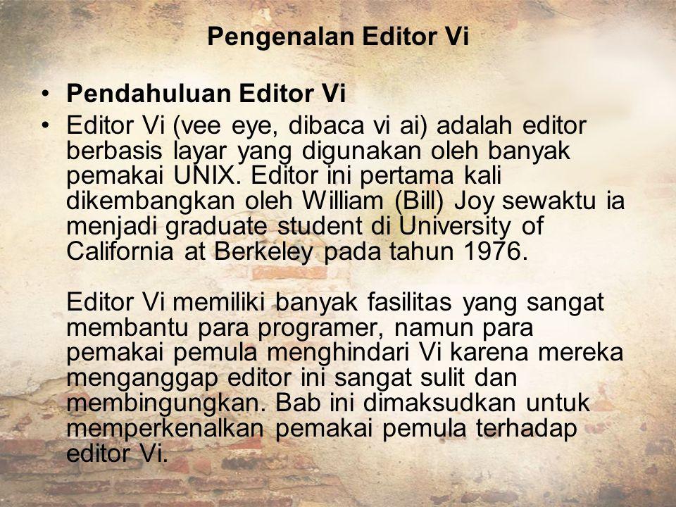 Pengenalan Editor Vi Pendahuluan Editor Vi Editor Vi (vee eye, dibaca vi ai) adalah editor berbasis layar yang digunakan oleh banyak pemakai UNIX.