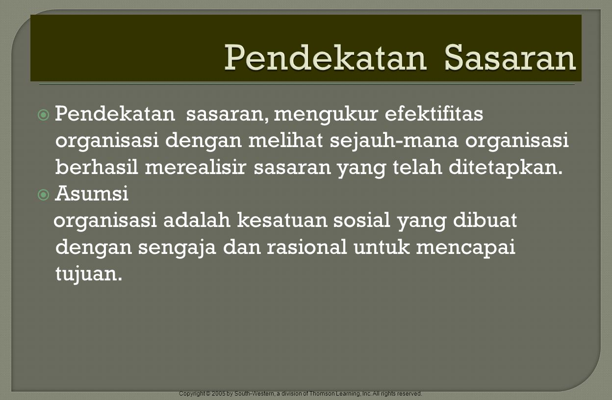Copyright © 2005 by South-Western, a division of Thomson Learning, Inc. All rights reserved.  Pendekatan sasaran, mengukur efektifitas organisasi den