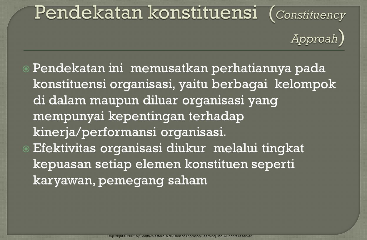 Copyright © 2005 by South-Western, a division of Thomson Learning, Inc. All rights reserved.  Pendekatan ini memusatkan perhatiannya pada konstituens