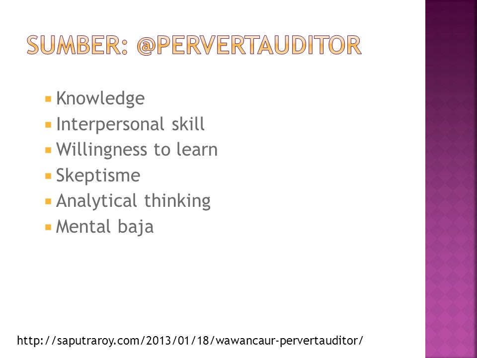  Knowledge  Interpersonal skill  Willingness to learn  Skeptisme  Analytical thinking  Mental baja http://saputraroy.com/2013/01/18/wawancaur-pe
