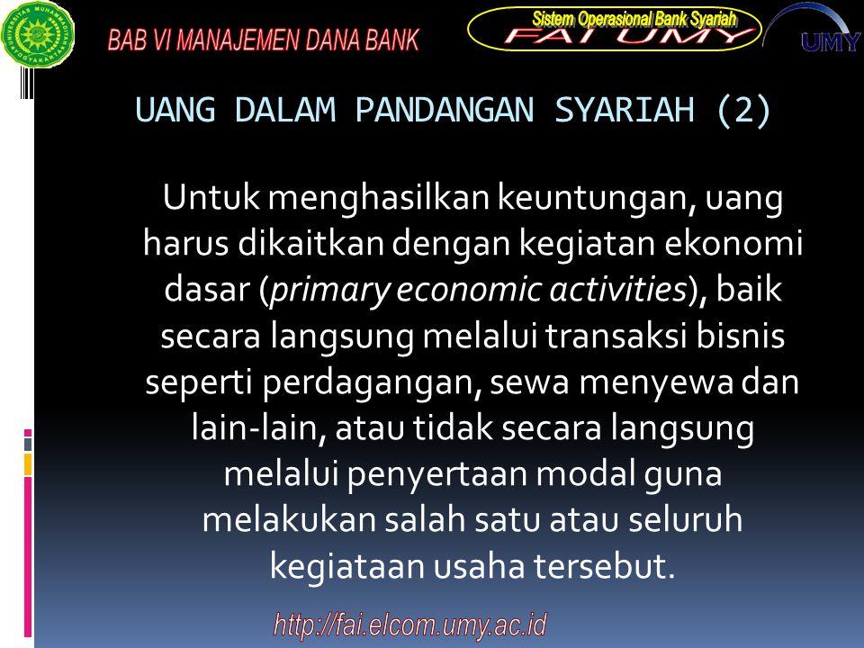 UANG DALAM PANDANGAN SYARIAH (2) Untuk menghasilkan keuntungan, uang harus dikaitkan dengan kegiatan ekonomi dasar (primary economic activities), baik