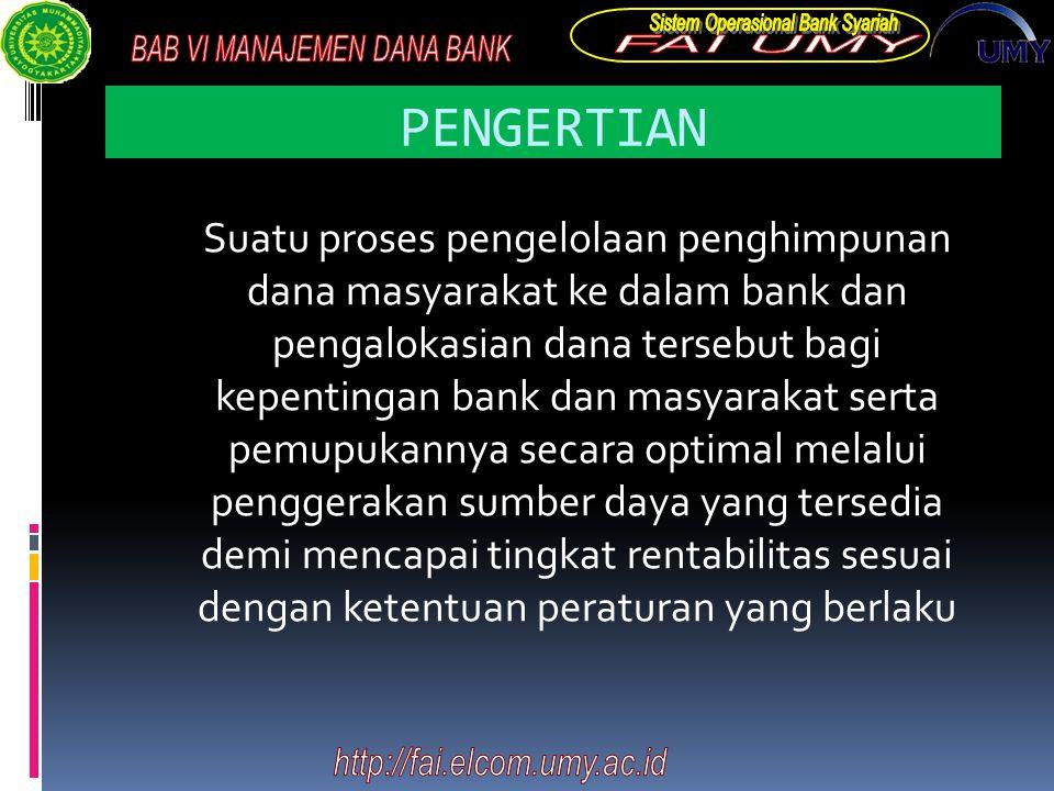 PENGERTIAN Suatu proses pengelolaan penghimpunan dana masyarakat ke dalam bank dan pengalokasian dana tersebut bagi kepentingan bank dan masyarakat se