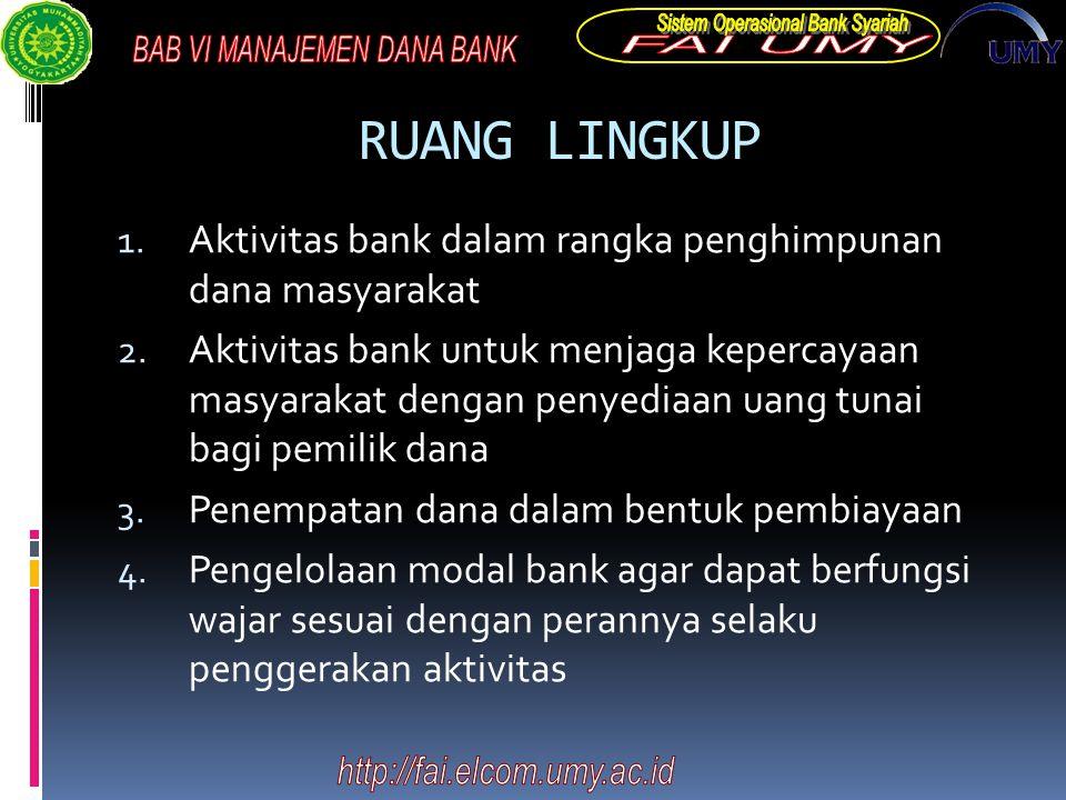 RUANG LINGKUP 1. Aktivitas bank dalam rangka penghimpunan dana masyarakat 2. Aktivitas bank untuk menjaga kepercayaan masyarakat dengan penyediaan uan