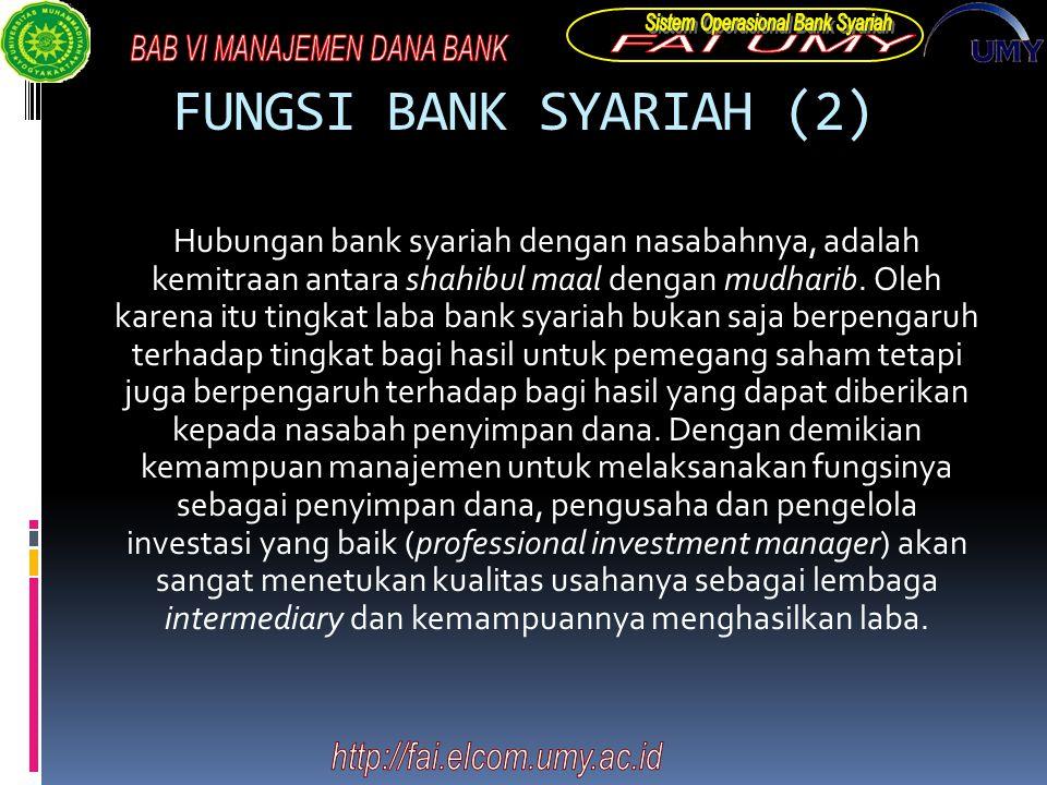 FUNGSI BANK SYARIAH (2) Hubungan bank syariah dengan nasabahnya, adalah kemitraan antara shahibul maal dengan mudharib. Oleh karena itu tingkat laba b