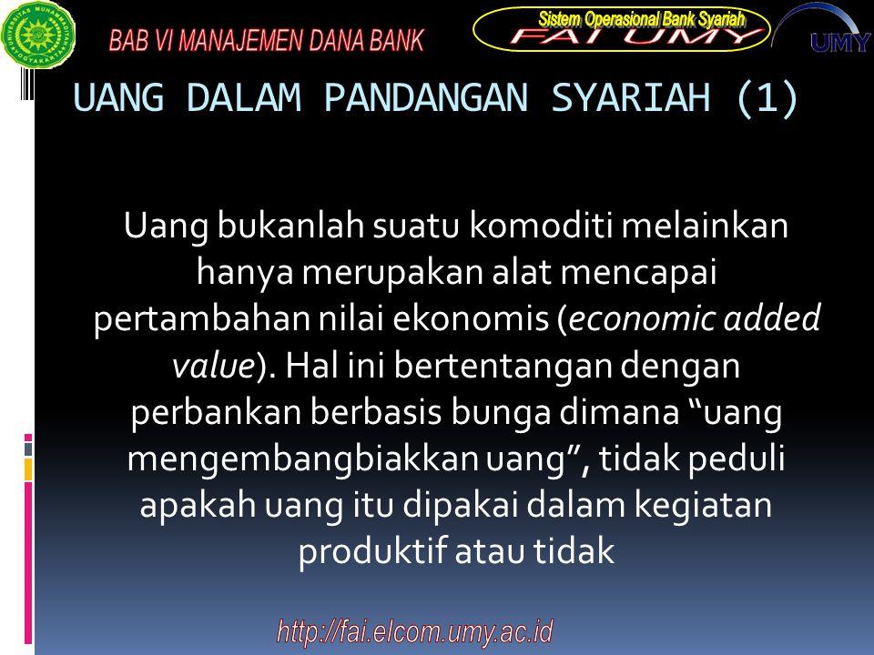 UANG DALAM PANDANGAN SYARIAH (1) Uang bukanlah suatu komoditi melainkan hanya merupakan alat mencapai pertambahan nilai ekonomis (economic added value).
