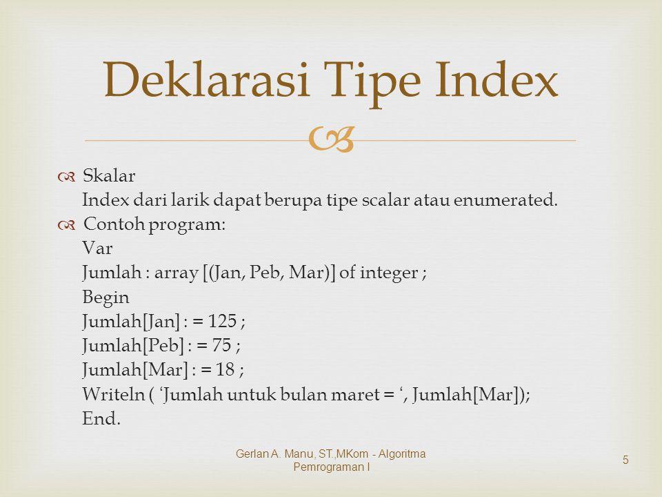   Skalar Index dari larik dapat berupa tipe scalar atau enumerated.
