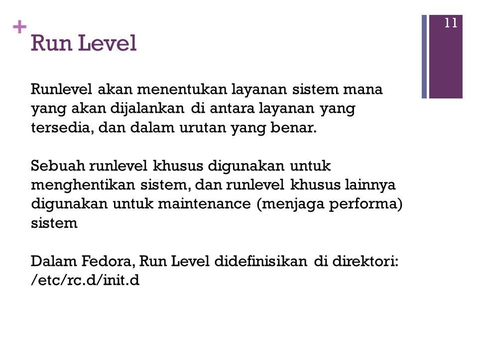 + Run Level 11 Runlevel akan menentukan layanan sistem mana yang akan dijalankan di antara layanan yang tersedia, dan dalam urutan yang benar.