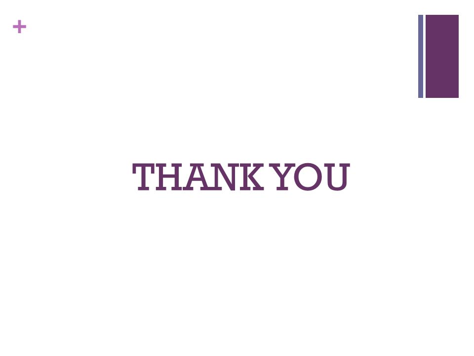 + THANK YOU