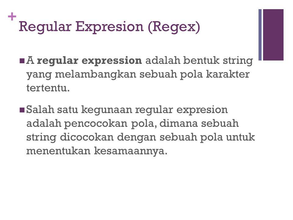 + Regular Expresion (Regex) A regular expression adalah bentuk string yang melambangkan sebuah pola karakter tertentu. Salah satu kegunaan regular exp