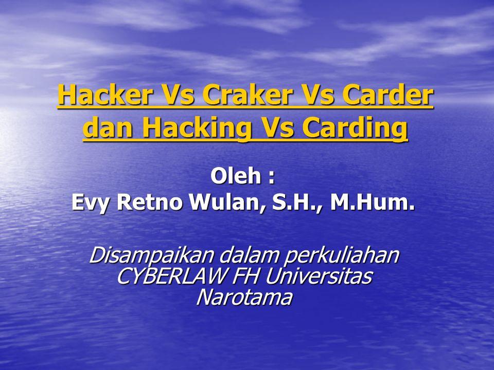 Hacker Vs Craker Vs Carder dan Hacking Vs Carding Hacker Vs Craker Vs Carder dan Hacking Vs Carding Oleh : Evy Retno Wulan, S.H., M.Hum. Disampaikan d