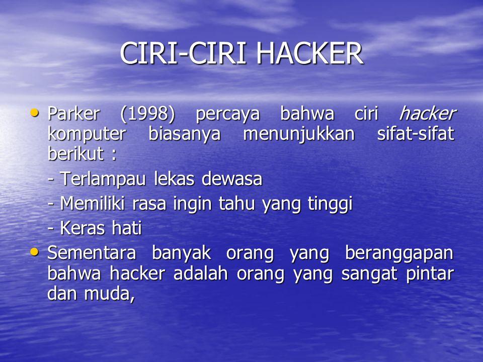 CIRI-CIRI HACKER Parker (1998) percaya bahwa ciri hacker komputer biasanya menunjukkan sifat-sifat berikut : Parker (1998) percaya bahwa ciri hacker k