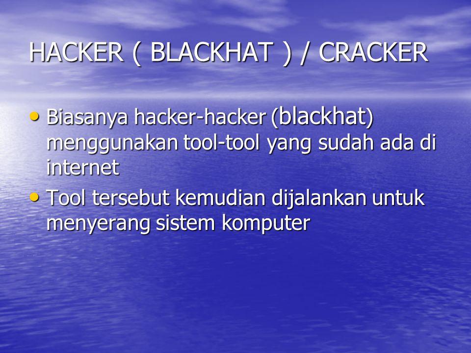 HACKER ( BLACKHAT ) / CRACKER Biasanya hacker-hacker ( blackhat ) menggunakan tool-tool yang sudah ada di internet Biasanya hacker-hacker ( blackhat )