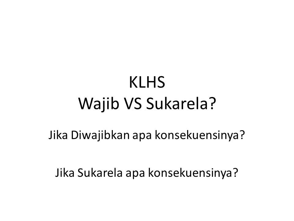 KLHS Wajib VS Sukarela? Jika Diwajibkan apa konsekuensinya? Jika Sukarela apa konsekuensinya?