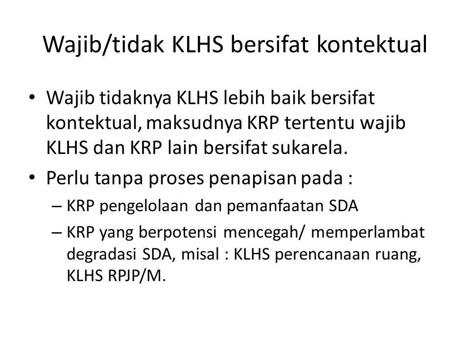 Wajib/tidak KLHS bersifat kontektual Wajib tidaknya KLHS lebih baik bersifat kontektual, maksudnya KRP tertentu wajib KLHS dan KRP lain bersifat sukar