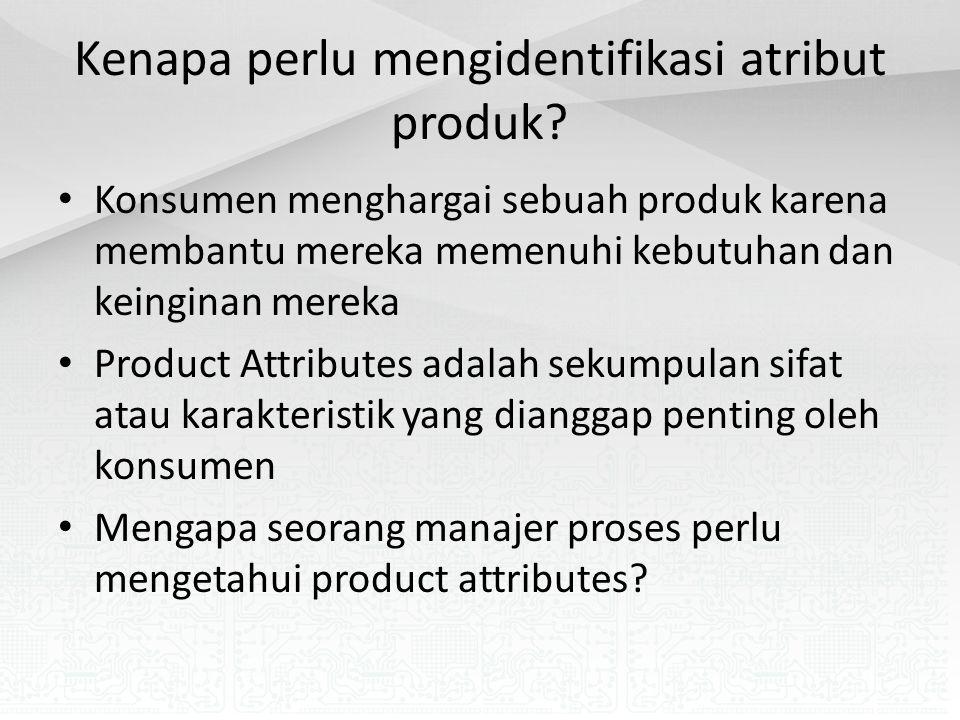Atribut Produk Untuk sebuah tipe produk, konsumen bisa saja memiliki kebutuhan dan keinginan yang berbeda – Biaya produk: total biaya yang dikeluarkan konsumen untuk mendapatkan dan merasakan produk – Pengiriman produk: total waktu konsumen harus menunggu sebelum mendapatkan produk yang dibutuhkan dari penyedia – Variasi produk: rentang pilihan yang ditawarkan kepada konsumen agar produk dapat memenuhi kebutuhan pelanggan – Kualitas produk: seberapa baik kinerja produk dalam memenuhi kebutuhan konsumen