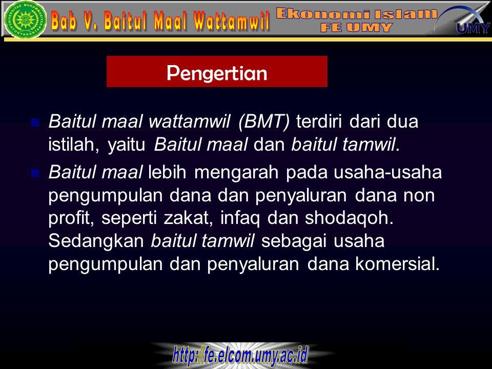 1 Baitul maal wattamwil (BMT) terdiri dari dua istilah, yaitu Baitul maal dan baitul tamwil. Baitul maal lebih mengarah pada usaha-usaha pengumpulan d