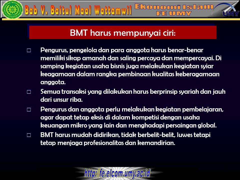 7 BMT harus mempunyai ciri:  Pengurus, pengelola dan para anggota harus benar-benar memiliki sikap amanah dan saling percaya dan mempercayai. Di samp