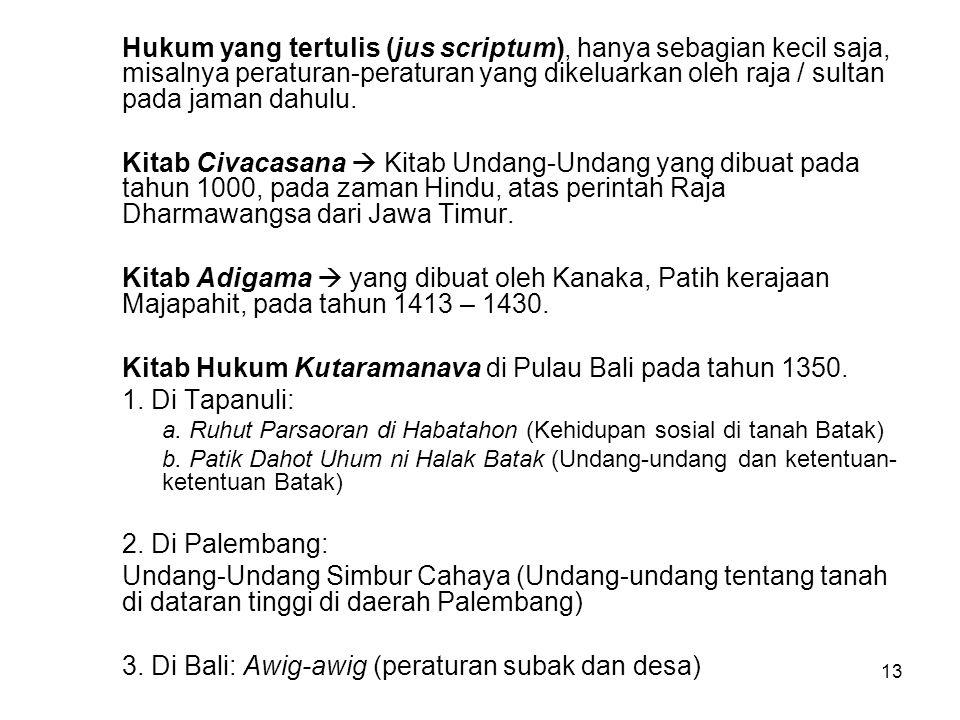 13 Hukum yang tertulis (jus scriptum), hanya sebagian kecil saja, misalnya peraturan-peraturan yang dikeluarkan oleh raja / sultan pada jaman dahulu.