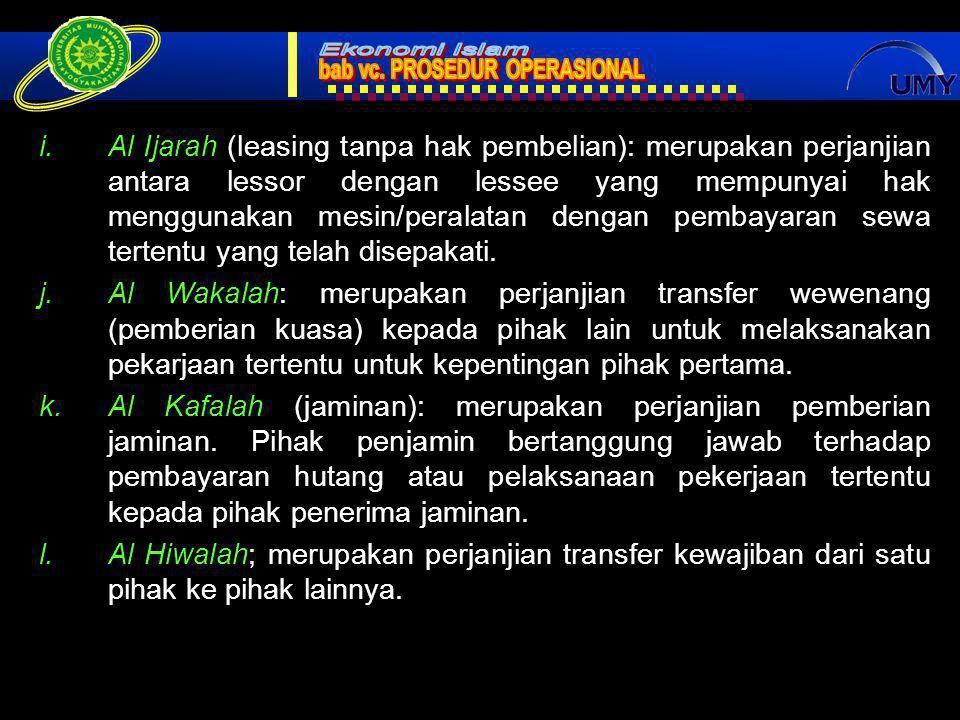 19 i.Al Ijarah (leasing tanpa hak pembelian): merupakan perjanjian antara lessor dengan lessee yang mempunyai hak menggunakan mesin/peralatan dengan pembayaran sewa tertentu yang telah disepakati.