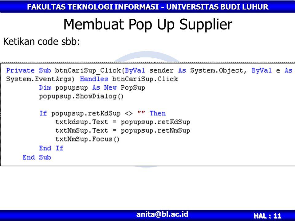 FAKULTAS TEKNOLOGI INFORMASI - UNIVERSITAS BUDI LUHUR HAL : 11 anita@bl.ac.id Membuat Pop Up Supplier Ketikan code sbb: