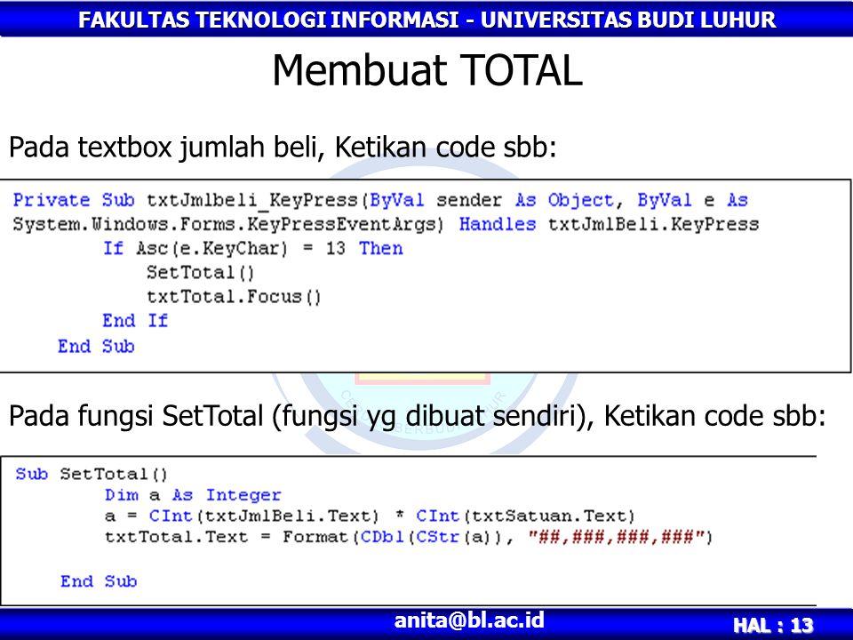 FAKULTAS TEKNOLOGI INFORMASI - UNIVERSITAS BUDI LUHUR HAL : 13 anita@bl.ac.id Membuat TOTAL Pada textbox jumlah beli, Ketikan code sbb: Pada fungsi SetTotal (fungsi yg dibuat sendiri), Ketikan code sbb: