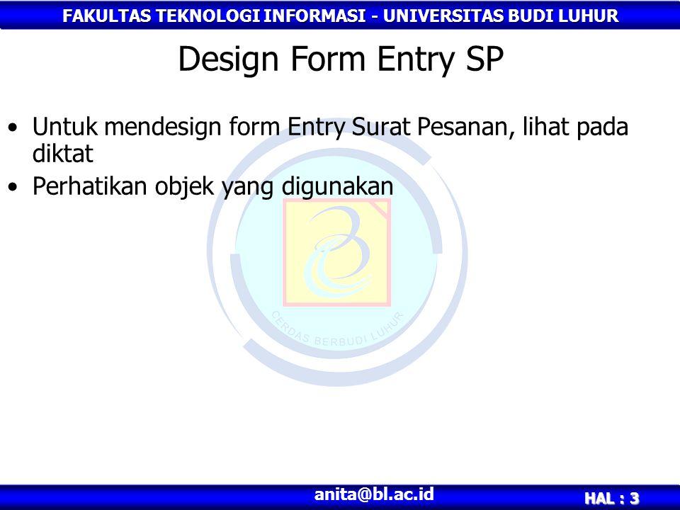 FAKULTAS TEKNOLOGI INFORMASI - UNIVERSITAS BUDI LUHUR HAL : 3 anita@bl.ac.id Untuk mendesign form Entry Surat Pesanan, lihat pada diktat Perhatikan objek yang digunakan Design Form Entry SP
