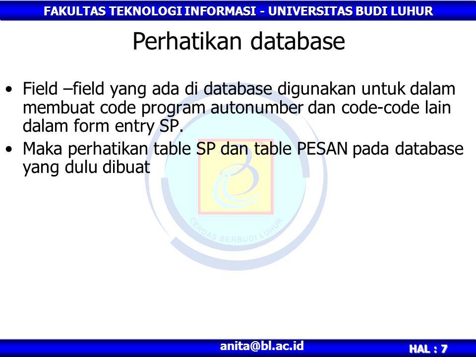 FAKULTAS TEKNOLOGI INFORMASI - UNIVERSITAS BUDI LUHUR HAL : 7 anita@bl.ac.id Field –field yang ada di database digunakan untuk dalam membuat code program autonumber dan code-code lain dalam form entry SP.