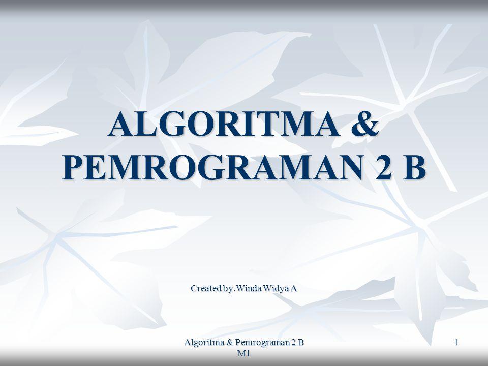 Algoritma & Pemrograman 2 B M1 1 ALGORITMA & PEMROGRAMAN 2 B Created by.Winda Widya A