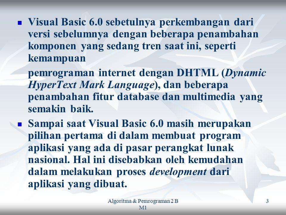 Algoritma & Pemrograman 2 B M1 4 Komponen & Istilah dalam VB PROJECT PROJECT Project adalah sekumpulan modul (program aplikasi itu sendiri).