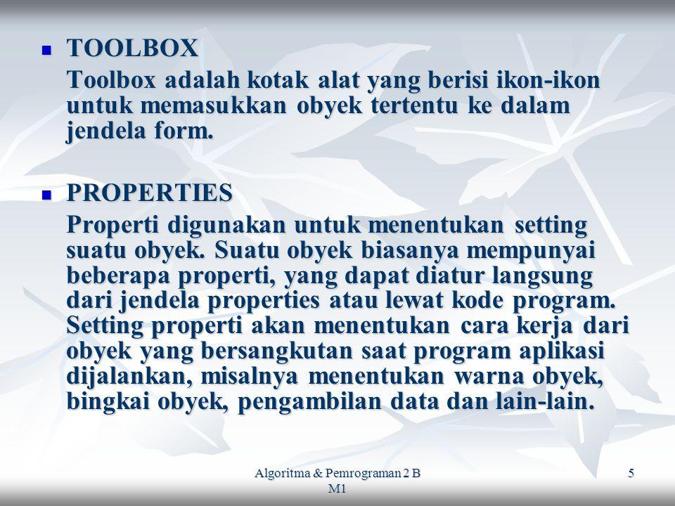 Algoritma & Pemrograman 2 B M1 5 TOOLBOX TOOLBOX Toolbox adalah kotak alat yang berisi ikon-ikon untuk memasukkan obyek tertentu ke dalam jendela form.
