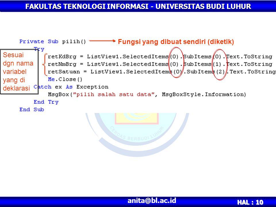 FAKULTAS TEKNOLOGI INFORMASI - UNIVERSITAS BUDI LUHUR HAL : 10 anita@bl.ac.id Fungsi yang dibuat sendiri (diketik) Sesuai dgn nama variabel yang di deklarasi