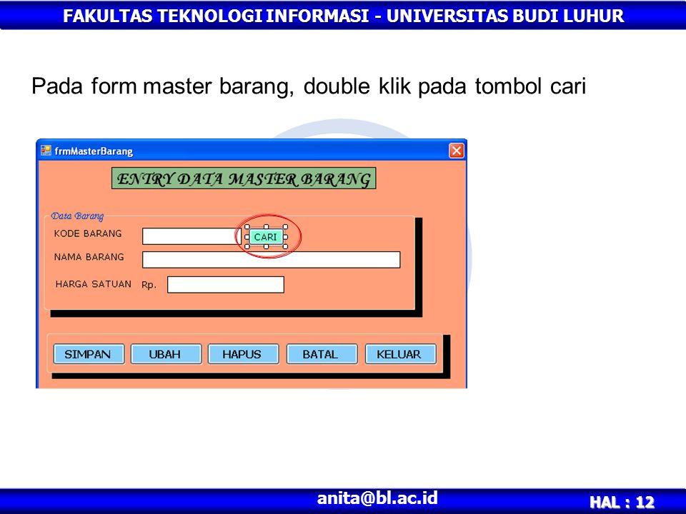 FAKULTAS TEKNOLOGI INFORMASI - UNIVERSITAS BUDI LUHUR HAL : 12 anita@bl.ac.id Pada form master barang, double klik pada tombol cari