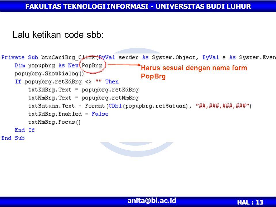 FAKULTAS TEKNOLOGI INFORMASI - UNIVERSITAS BUDI LUHUR HAL : 13 anita@bl.ac.id Lalu ketikan code sbb: Harus sesuai dengan nama form PopBrg