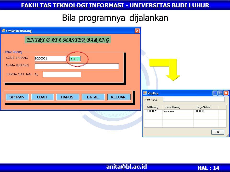 FAKULTAS TEKNOLOGI INFORMASI - UNIVERSITAS BUDI LUHUR HAL : 14 anita@bl.ac.id Bila programnya dijalankan