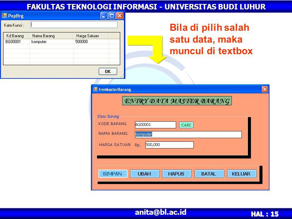 FAKULTAS TEKNOLOGI INFORMASI - UNIVERSITAS BUDI LUHUR HAL : 15 anita@bl.ac.id Bila di pilih salah satu data, maka muncul di textbox