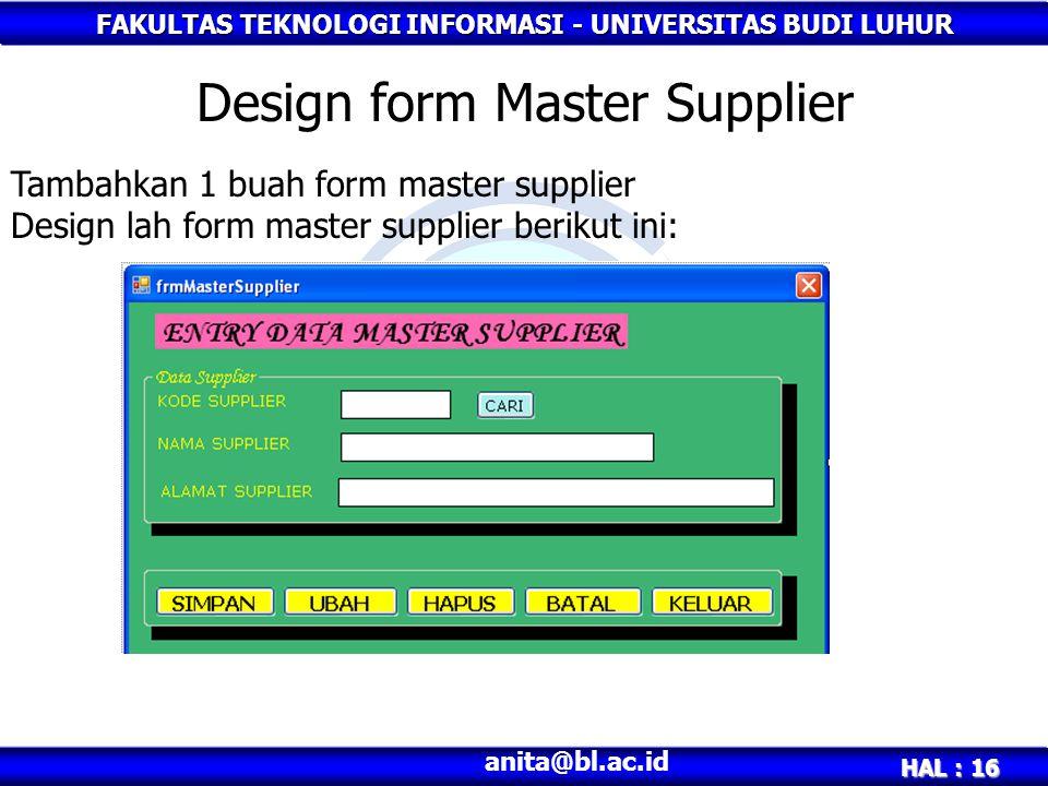 FAKULTAS TEKNOLOGI INFORMASI - UNIVERSITAS BUDI LUHUR HAL : 16 anita@bl.ac.id Design form Master Supplier Tambahkan 1 buah form master supplier Design lah form master supplier berikut ini: