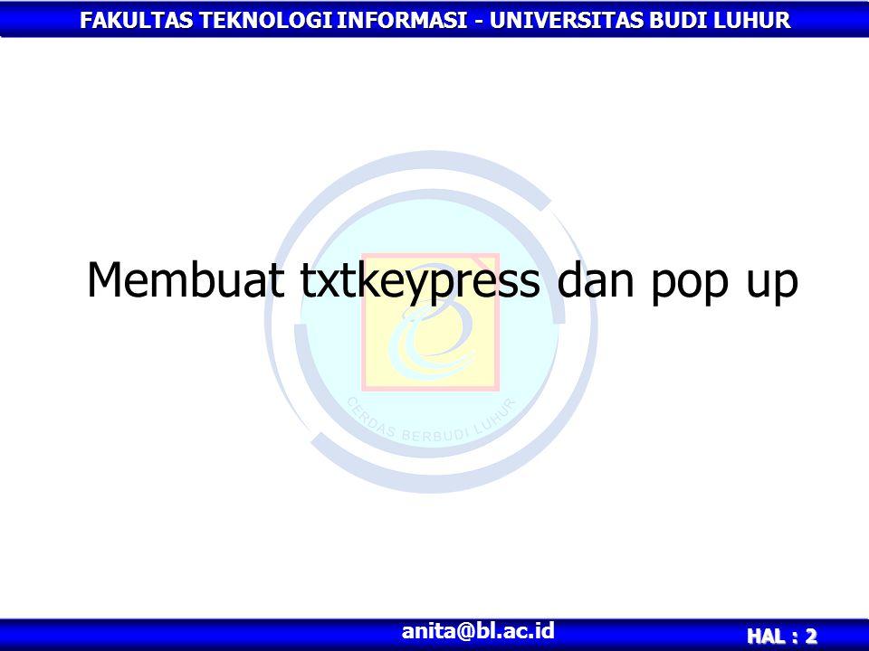 FAKULTAS TEKNOLOGI INFORMASI - UNIVERSITAS BUDI LUHUR HAL : 2 anita@bl.ac.id Membuat txtkeypress dan pop up