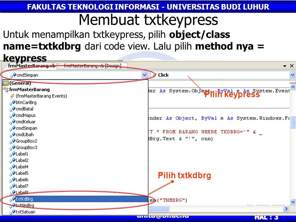 FAKULTAS TEKNOLOGI INFORMASI - UNIVERSITAS BUDI LUHUR HAL : 3 anita@bl.ac.id Membuat txtkeypress Pilih txtkdbrg Untuk menampilkan txtkeypress, pilih object/class name=txtkdbrg dari code view.