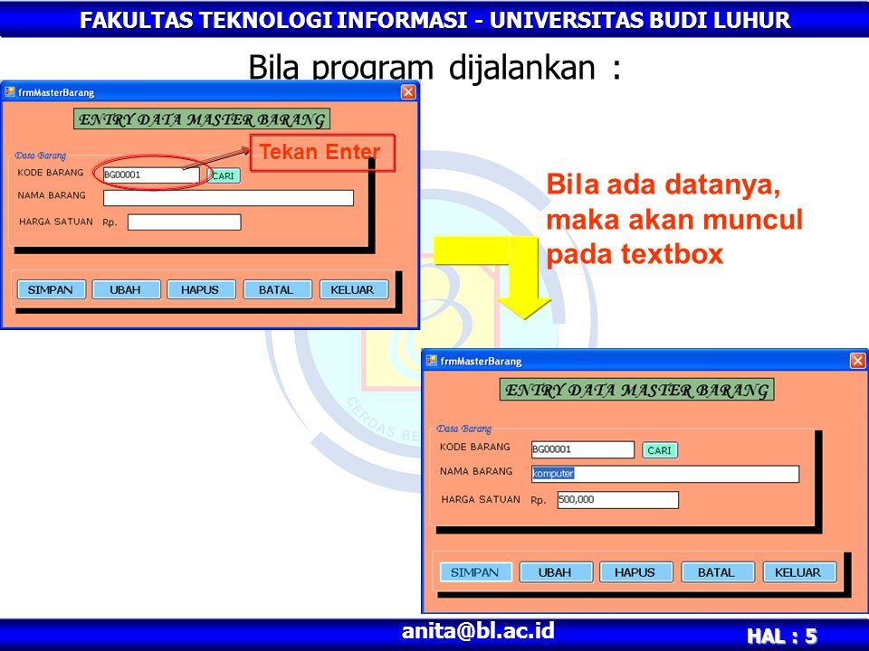 FAKULTAS TEKNOLOGI INFORMASI - UNIVERSITAS BUDI LUHUR HAL : 5 anita@bl.ac.id Bila program dijalankan : Tekan Enter Bila ada datanya, maka akan muncul pada textbox