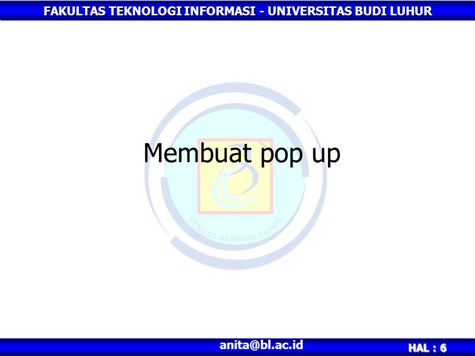 FAKULTAS TEKNOLOGI INFORMASI - UNIVERSITAS BUDI LUHUR HAL : 6 anita@bl.ac.id Membuat pop up