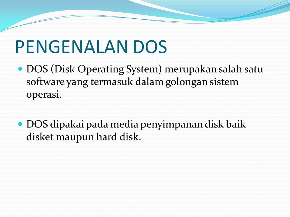 PENGENALAN DOS DOS (Disk Operating System) merupakan salah satu software yang termasuk dalam golongan sistem operasi.