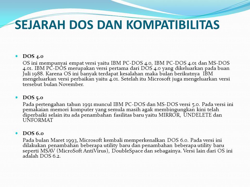 SEJARAH DOS DAN KOMPATIBILITAS DOS 4.0 OS ini mempunyai empat versi yaitu IBM PC-DOS 4.0, IBM PC-DOS 4.01 dan MS-DOS 4.01.
