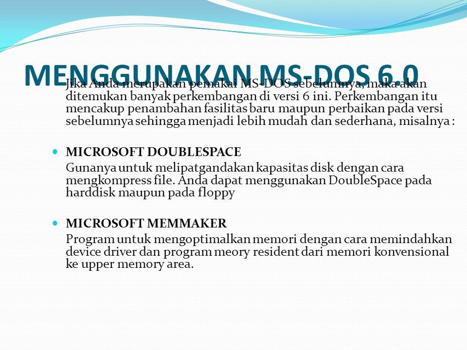 MENGGUNAKAN MS-DOS 6.0 Jika Anda merupakan pemakai MS-DOS sebelumnya, maka akan ditemukan banyak perkembangan di versi 6 ini.